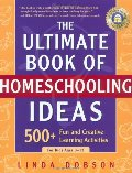 Ultimate Book of Homeschooling Ideas: 500+ Fun and Creative Learning Activities for Kids Ages 3-12, The
