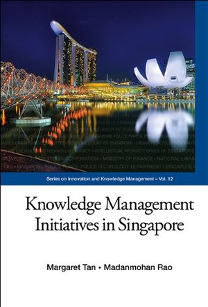 Knowledge Management Initiatives in Singapore (Series on Innovation and Knowledge Management)