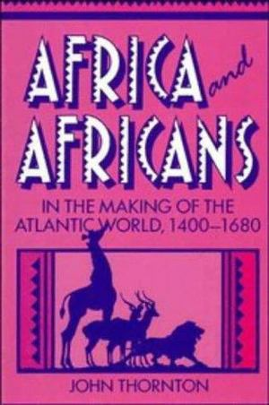 Africa and Africans in the Making of the Atlantic World, 1400-1680