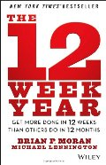 12 Week Year: Get More Done in 12 Weeks than Others Do in 12 Months, The