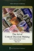 Art Of Critical Decision Making (Great Courses, #5932), The