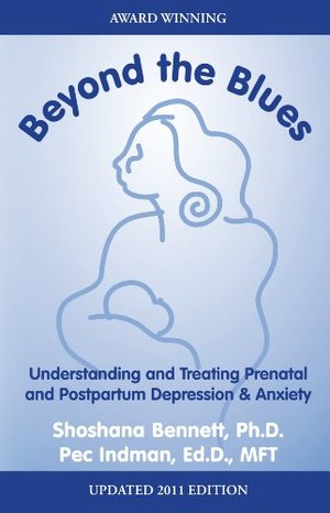 Beyond the Blues, Understanding and Treating Prenatal and Postpartum Depression & Anxiety