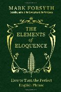 Elements of Eloquence: How to Turn the Perfect English Phrase, The