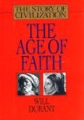 Age of Faith: A History of Medieval Civilization-Christian, Islamic, and Judaic-From Constantine to Dante : A.D. 325-1300 (The Story of Civilization, 4) (Vol 4), The