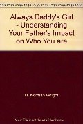 Always Daddy's Girl - Understanding Your Father's Impact on Who You are
