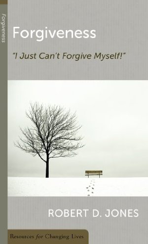 Forgiveness, I Just Can't Forgive Myself! (Resources for Changing Lives)