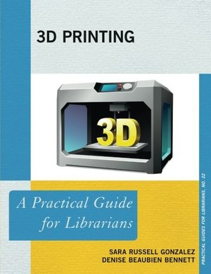 3D Printing: A Practical Guide for Librarians (Practical Guides for Librarians)