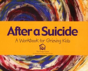 After a Suicide: A Workbook for Grieving Kids