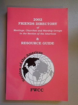 2002 Friends Directory of Meetings, Churches and Worship Groups in the Section of the Americas & Resource Guide