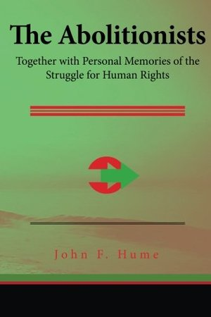 Abolitionists: Together with Personal Memories of the Struggle for Human Rights, The
