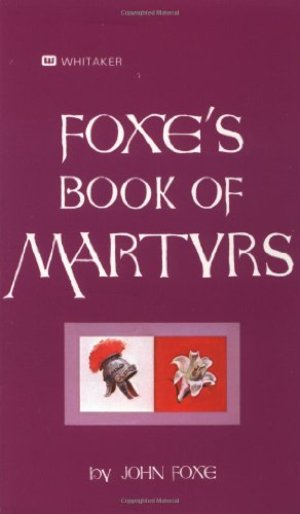 Foxe's Book Of Martyrs: An Edition for the People