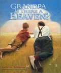 Grandpa Is There a Heaven?