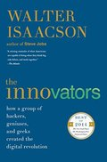 Innovators: How a Group of Hackers, Geniuses, and Geeks Created the Digital Revolution, The