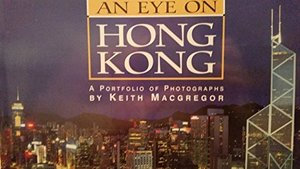 Eye on Hong Kong: A Portfolio of Photographs, An