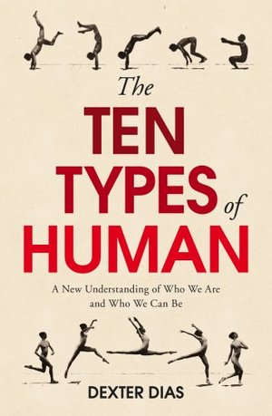 Ten Types of Human: A New Understanding of Who We Are, and Who We Can Be, The