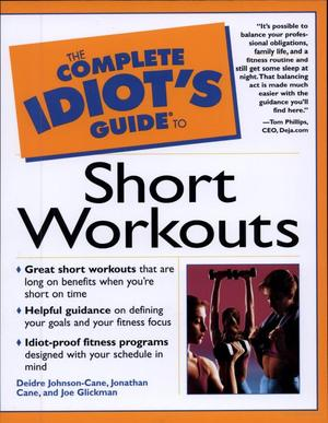 Complete Idiot's Guide to Short Workouts, The