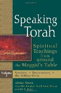 Speaking Torah, : Spiritual Teachings from around the Maggid's Table, volume 2 Numbers Deuteronomy the Holiday Cycle