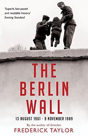 Berlin Wall: 13 August 1961 - 9 November 1989, The