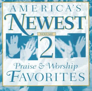 America's Newest Praise & Worship Favorites 2