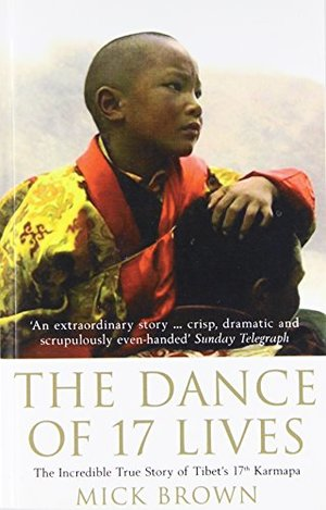 Dance of 17 Lives: The Incredible True Story of Tibet's 17th Karmapa, The