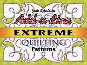 Add-a-Line: Extreme Quilting Patterns