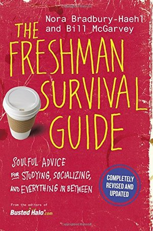 Freshman Survival Guide: Soulful Advice for Studying, Socializing, and Everything In Between, The