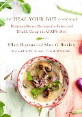 Heal Your Gut Cookbook: Nutrient-Dense Recipes for Intestinal Health Using the GAPS Diet, The