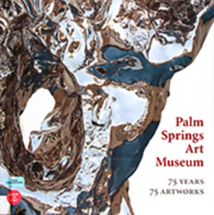 75 Years 75 Artworks: Selections from the Permanent Collection, Celebrating the Diamond Anniversary of Palm Springs Art Museum