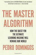 Master Algorithm: How the Quest for the Ultimate Learning Machine Will Remake Our World, The