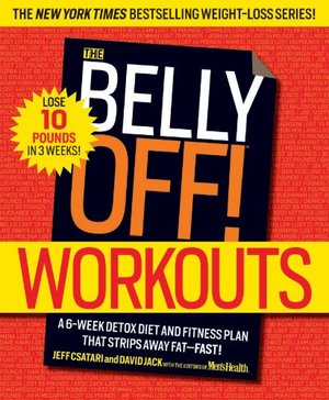 Belly Off! Workouts: A 6-Week Detox Diet and Fitness Plan That Strips Away Fat--Fast!, The