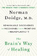 Brain's Way of Healing: Remarkable Discoveries and Recoveries from the Frontiers of Neuroplasticity, The