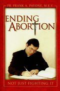 Ending Abortion: Not Just Fighting It!