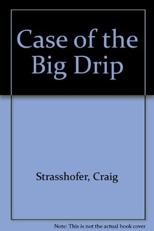 Case of the Big Drip