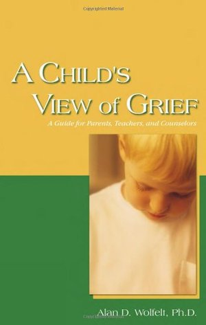 Child's View of Grief: A Guide for Parents, Teachers, and Counselors, A