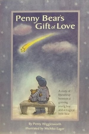 Penny Bear's Gift of Love: A Story of Friendship Between a Grieving Young Boy and a Magical Little Bear