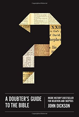 Doubter's Guide to the Bible: Inside History's Bestseller for Believers and Skeptics, A