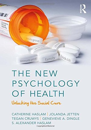 New Psychology of Health: Unlocking the Social Cure, The [CONTACT SJOG LIBRARY TO BORROW]