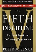 Fifth Discipline: The Art & Practice of The Learning Organization, The