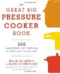 Great Big Pressure Cooker Book: 500 Easy Recipes for Every Machine, Both Stovetop and Electric, The