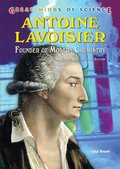 Antoine Lavoisier: Founder of Modern Chemistry (Great Minds of Science)