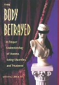 Body Betrayed: A Deeper Understanding of Women, Eating Disorders, and Treatment, The