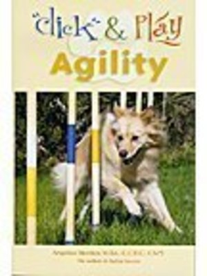 Click and Play Agility : Clicker Training for Successful Dog Agility
