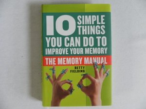 10 Simple Things You Can Do to Improve Your Memory-the Memory Manual