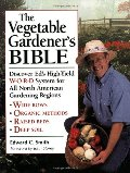 Vegetable Gardener's Bible: Discover Ed's High-Yield W-O-R-D System for All North American Gardening Regions, The